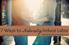 7 proven ways to naturally induce labor! Dont get pressured to medically induce. Try these first!