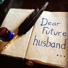 Ive been writing to my future husband, whoever he may be, for a month now... and im LOVING it! :)