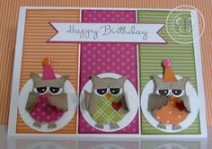 Made with the Stampin Up owl builder punch. Three happy birthday owl.