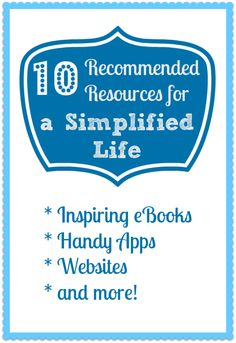 10 Recommended Resources for a Simplified Life -- Any favorites you would add to the list? #organization