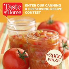 Canning & Preserving Contest from Taste of Home! Send us your best recipe for canning and preserving, and you could win $2,000!