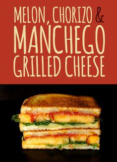 melon + chorizo + manchego grilled cheese