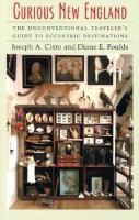 Curious New England : the unconventional traveler's guide to eccentric destinations by Joseph A. Citro and Diane E. Foulds.