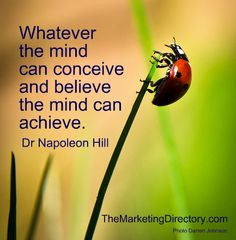 Whatever the mind can conceive and believe, the mind can achieve .