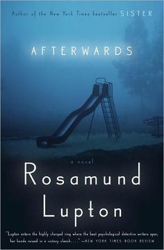 "Afterwards by Rosamund Lupton ~ not quite as good as ""Sister"" but worth the read"