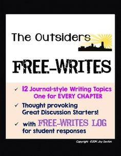 "OUTSIDERS - Free-Writes: Journal-style Writing Prompts -  Engage you students with these 12 short writing topics for S. E. Hinton's The Outsiders (one for every chapter) on attractive slides. Product also includes a convenient 4-page ""Free-Writes Log"" handout for student responses. Meaningful topics require students to describe, explain, and provide reasons and examples. Great discussion-starters! ($)"
