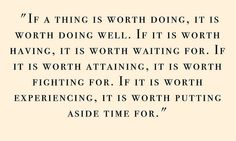"""If it is worth having, it is worth waiting for"""