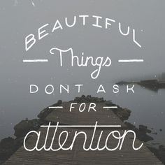 beautiful things don't ask for attention #carteles #frases #quotes