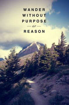"""Wander without purpose of reason."" #travel #quote"