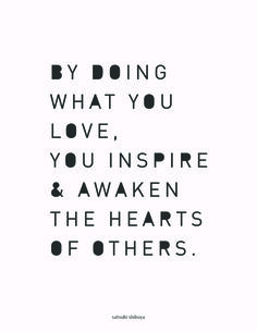 do what you love, for your heart + for others