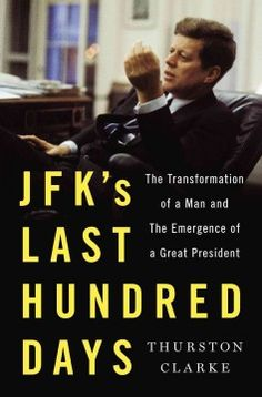 Catalog - JFK's last hundred days : the transformation of a man and the emergence of a great president / Thurston Clarke.