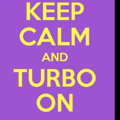 Keep Calm And Turbo On!