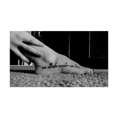 not all who wander are lost, foot tattoo
