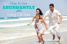 My top tips to live ABUNDANTLY while Living On Less - from ThePeacefulMom.com