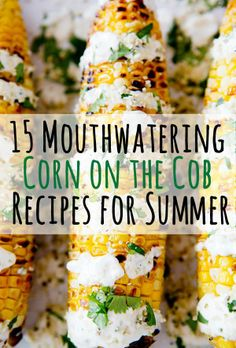 15 Mouthwatering Corn on the Cob Recipes for Summer