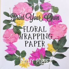 How to Print your own Floral wrapping paper