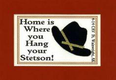 Home is where you hang your Stetson!  Love this for a welcome gift to a CAV unit.