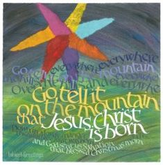 Go tell it on the mountain that Jesus Christ is born!