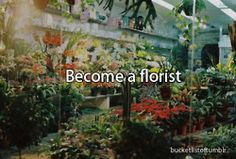 Bucket List Become a florist