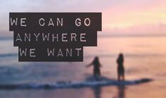 We can go anywhere we want #travel #quote #quotes #inspiration #inspirational  travel quotes beach sunset