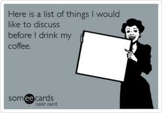 Here is a list of things I would like to discuss before I drink my coffee // Quote // Coffee