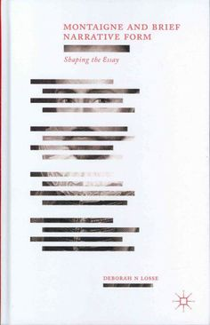 Montaigne and brief narrative form : shaping the essay / Deborah Losse