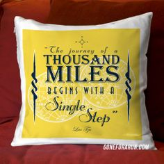 A Journey of a thousand miles begins with a single step. Runners decorative pillow. #goneforarun