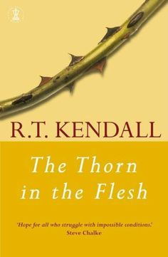 The Thorn in the Flesh by R.T. Kendall. $7.49. Author: R.T. Kendall. Publisher: Hodder (November 20, 2003). 240 pages