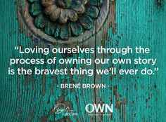 """""""Loving ourselves through the process of owning our own story is the bravest thing we'll ever do."""" —Brené Brown #quotes"""