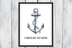 Nautical Decor - I Refuse to Sink  - Dorm Decor - Motivational Quote - Your choose Size and Colors