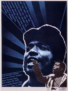 """You can jail a revolutionary, but you can't jail the revolution. You can run a freedom fighter around the country but you can't run freedom fighting around the country. You can murder a liberator, but you can't murder liberation.""  ~ Fred Hampton (1948 - 1969) Deputy Chairman Illinois Chapter, Black Panther Party"