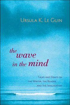 Ursula K. Le Guin. The wave in the mind [via Brain Pickings]