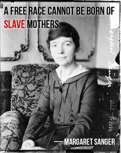 """#quote """" A free race cannot be born of slave mothers"""" - Margaret Sanger"""
