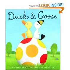 Duck & Goose written and illustrated by Tad Hills...TWO OF MY FAVORITE CHARACTERS