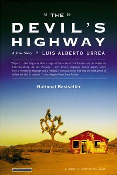 The Devil's Highway :    Luis Alberto Urrea tells the tragic story of a group of men attempting to cross the border.  Comment: I read this a few years back, and it still haunts me.