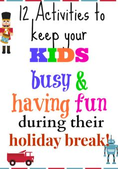 12 GREAT holiday break ideas! if your kids are off from school, these ideas will keep them busy & having fun!