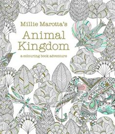 Millie Marotta's Animal Kingdom. [Not your childhood coloring book]