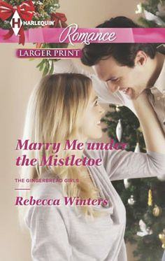 Marry Me under the Mistletoe by Rebecca Winters Harlequin Romance Nov 2013 Miniseries: The Gingerbread Girls Category: Contemporary Romance
