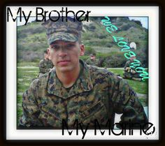 my brother. my marine. in Afganistan until July of 2012. I love you!