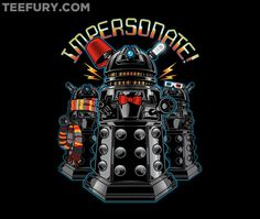 DOCTOR WHO DALEKS IMPERSONATE! TeeFury Tee. Click on the pic to visit the store.