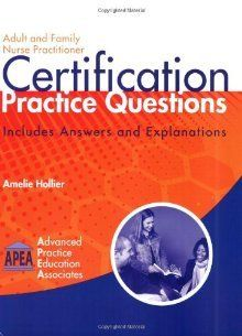 Adult and Family Nurse Practitioner Certification Practice Questions by Amelie Hollier