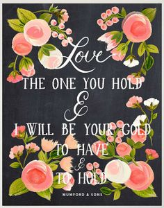 Love the one you hold and I will be your gold.