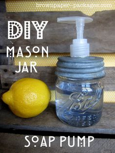{DIY mason jar soap pump} from brown paper packages - has top of a plastic bottle glued on in order to screw the pump top down