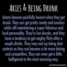 """Aries and Being Drunk. """"they can even get a little belligerent in the most amusing way..."""""""