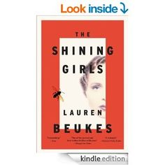 The Shining Girls: A Novel - Kindle edition by Lauren Beukes. Literature & Fiction Kindle eBooks @ Amazon.com.