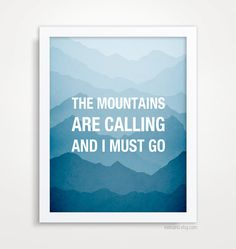 The Mountains are calling and I must go, John Muir Quote, Typographical Print. $18.00, via Etsy.