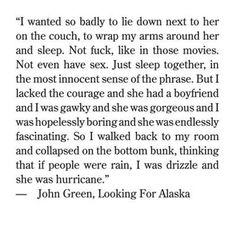 I was drizzle and she was hurricane. John Green, Looking for Alaska.