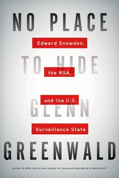 No place to hide: Edward Snowden the NSA and the U.S. surveillance state. Glenn Greenwald. c. 2014. --Call # 327.12 G81
