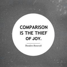 theodore roosevelt, word of wisdom, food for thought, true quotes, remember this, true words, choose joy, comparison, true stories