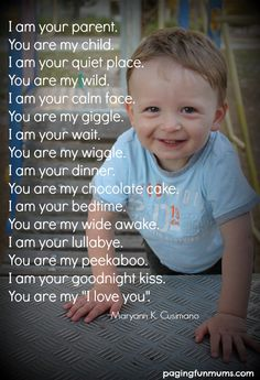 I am your parent. You are my child. ~ lovely quote for parents.